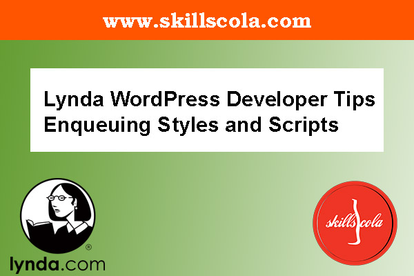 Lynda WordPress Developer Tips Enqueuing